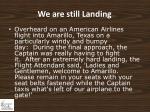we are still landing