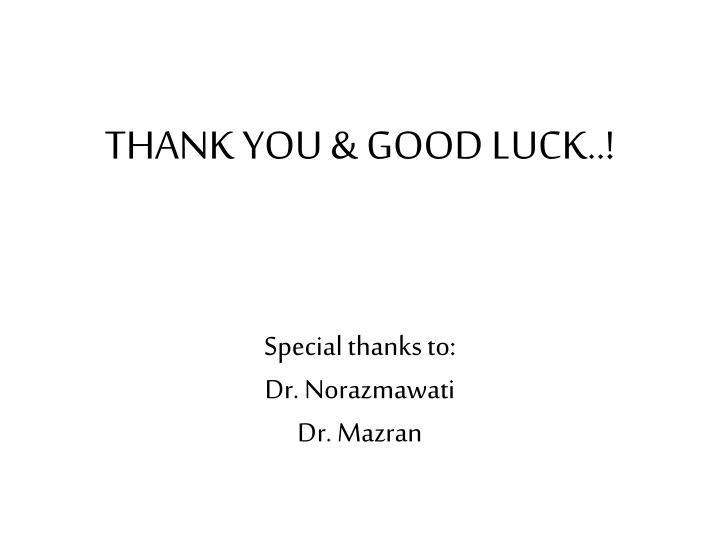 THANK YOU & GOOD LUCK..!