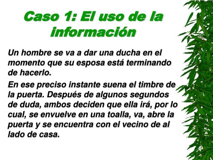 Caso 1: El uso de la información