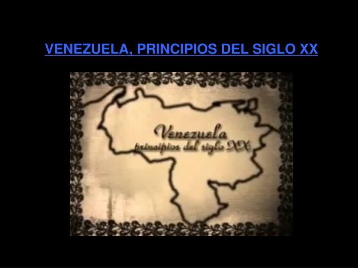 VENEZUELA, PRINCIPIOS DEL SIGLO XX