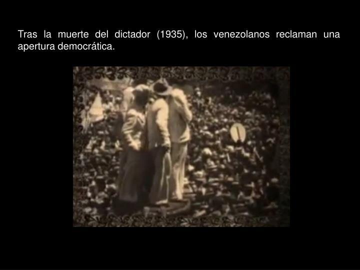 Tras la muerte del dictador (1935), los venezolanos reclaman una apertura democrática.