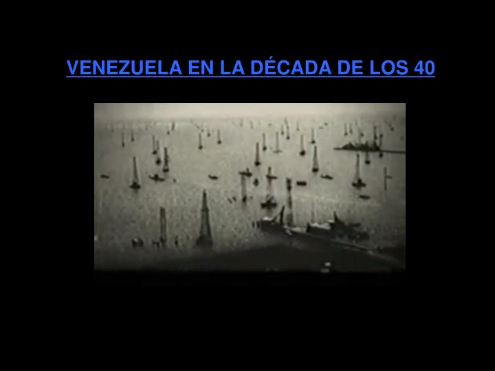 VENEZUELA EN LA DÉCADA DE LOS 40