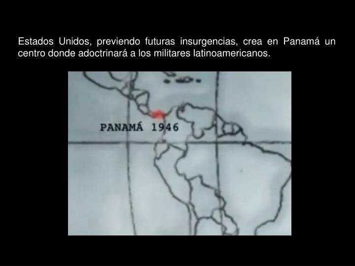 Estados Unidos, previendo futuras insurgencias, crea en Panamá un centro donde adoctrinará a los militares latinoamericanos.