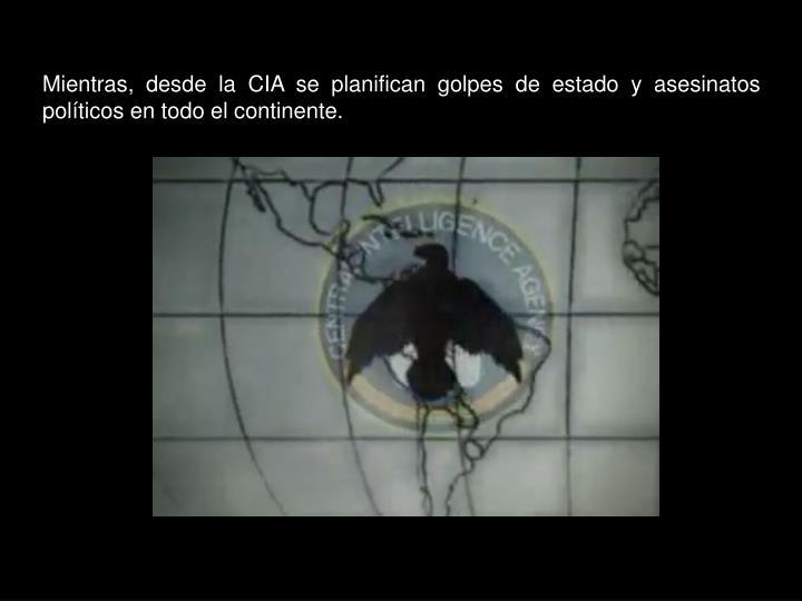 Mientras, desde la CIA se planifican golpes de estado y asesinatos políticos en todo el continente.