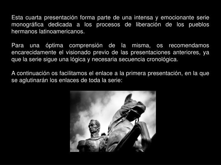 Esta cuarta presentación forma parte de una intensa y emocionante serie monográfica dedicada a los procesos de liberación de los pueblos hermanos latinoamericanos.