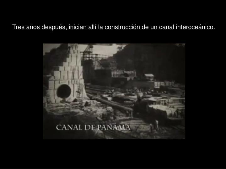 Tres años después, inician allí la construcción de un canal interoceánico.