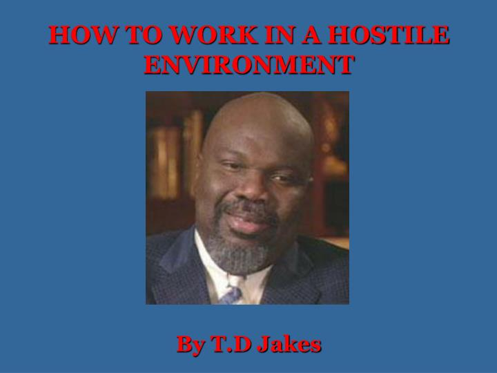 HOW TO WORK IN A HOSTILE ENVIRONMENT