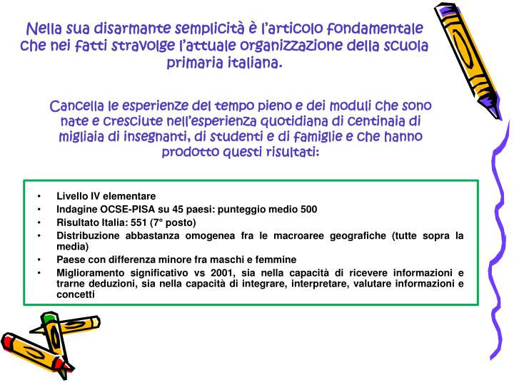 Nella sua disarmante semplicità è l'articolo fondamentale che nei fatti stravolge l'attuale organizzazione della scuola primaria italiana.