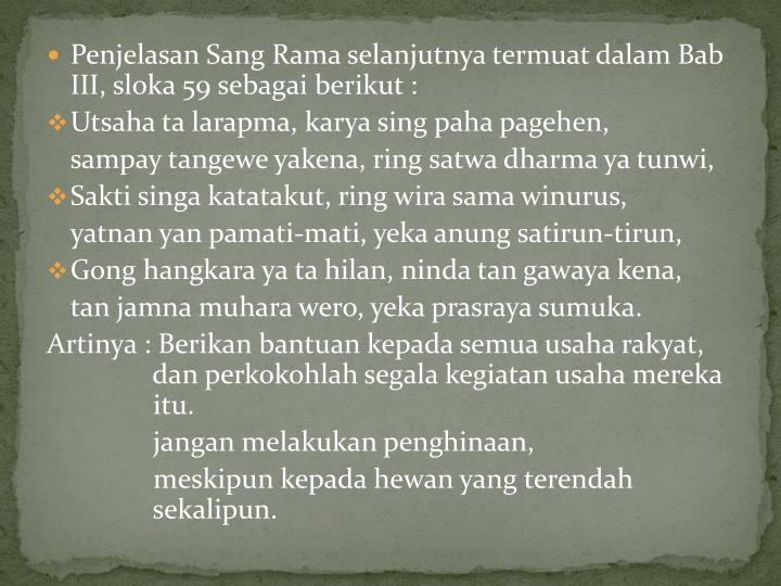 Penjelasan Sang Rama selanjutnya termuat dalam Bab III, sloka 59 sebagai berikut :