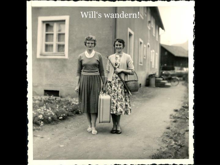 Will's wandern!