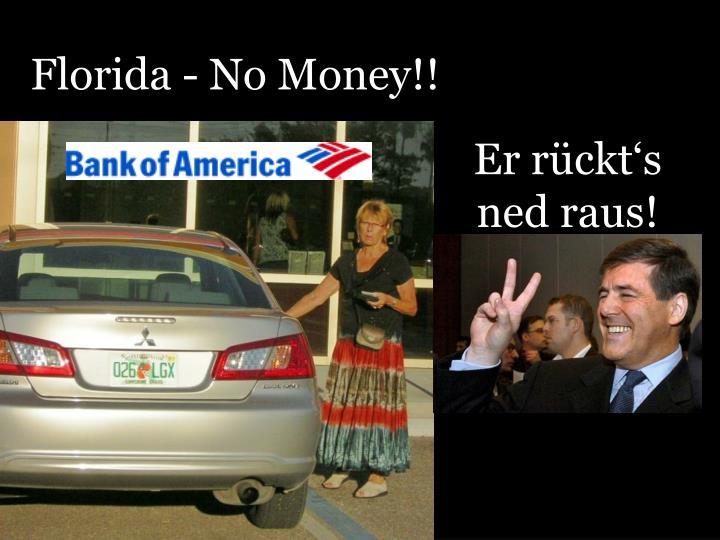 Florida - No Money!!
