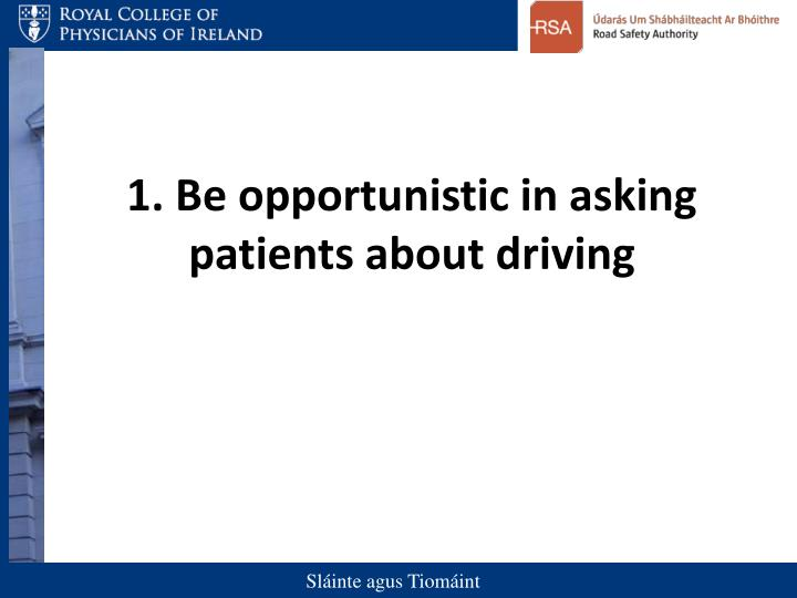 1. Be opportunistic in asking patients about driving