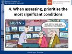 4 when assessing prioritise the most significant conditions