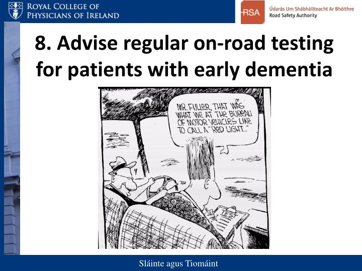 8. Advise regular on-road testing for patients with early dementia