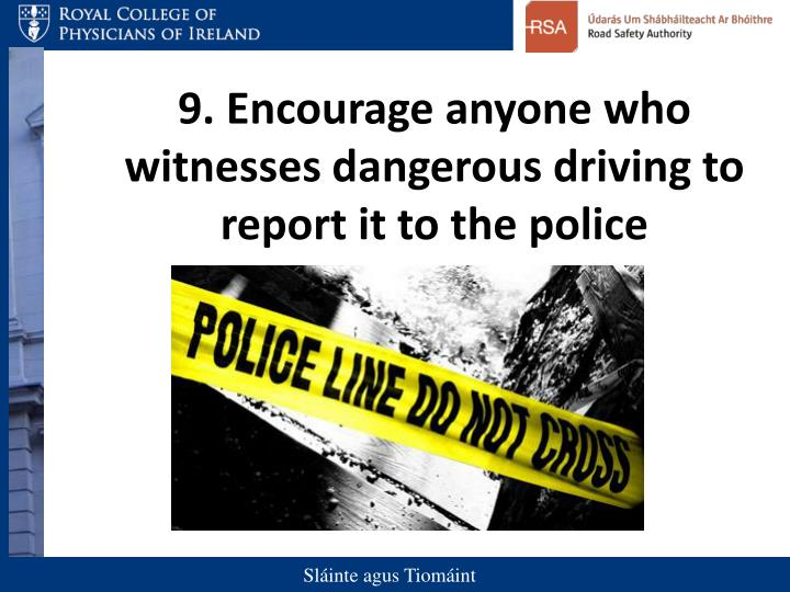 9. Encourage anyone who witnesses dangerous driving to report it to the police