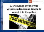 9 encourage anyone who witnesses dangerous driving to report it to the police