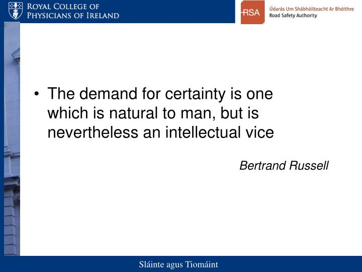 The demand for certainty is one which is natural to man, but is nevertheless an intellectual vice