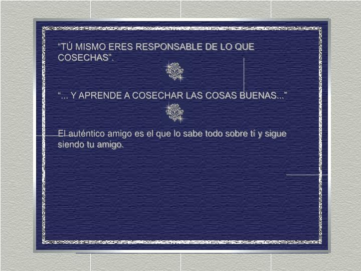 """TÚ MISMO ERES RESPONSABLE DE LO QUE COSECHAS""."