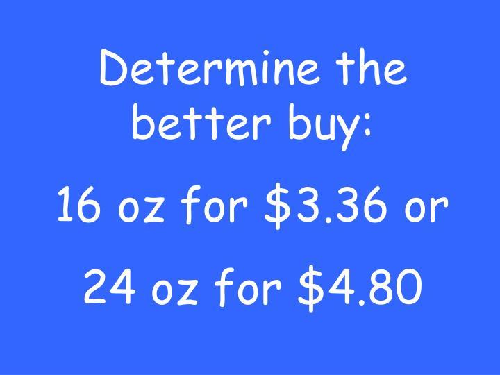 Determine the better buy: