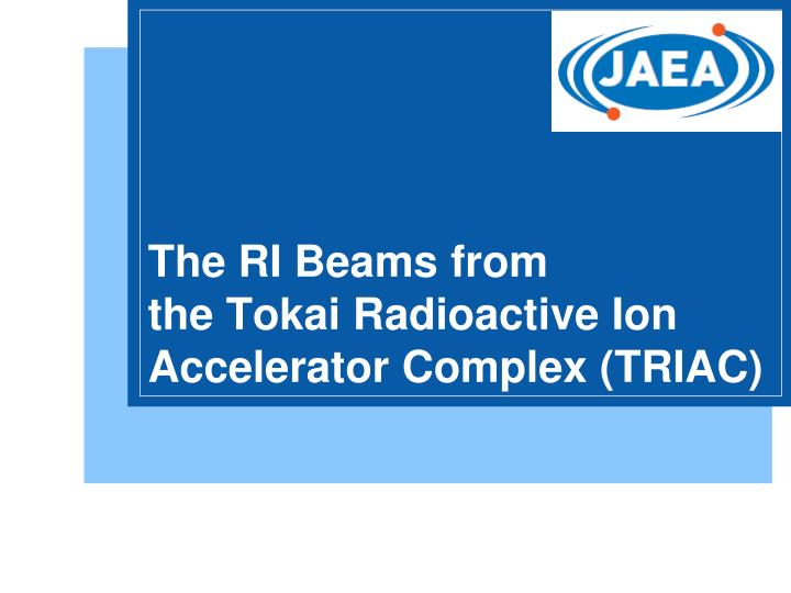 The ri beams from the tokai radioactive ion accelerator complex triac