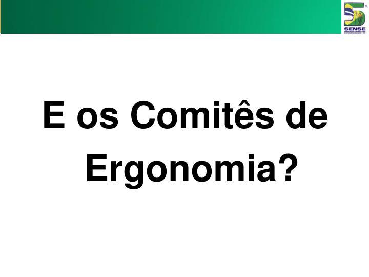 E os Comitês de Ergonomia?