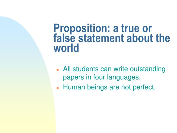 Proposition: a true or false statement about the world