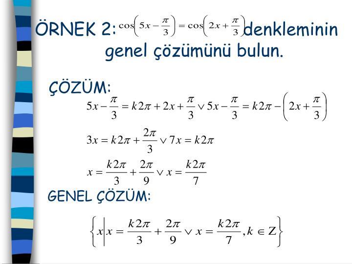 RNEK 2:                        denkleminin genel zmn bulun.