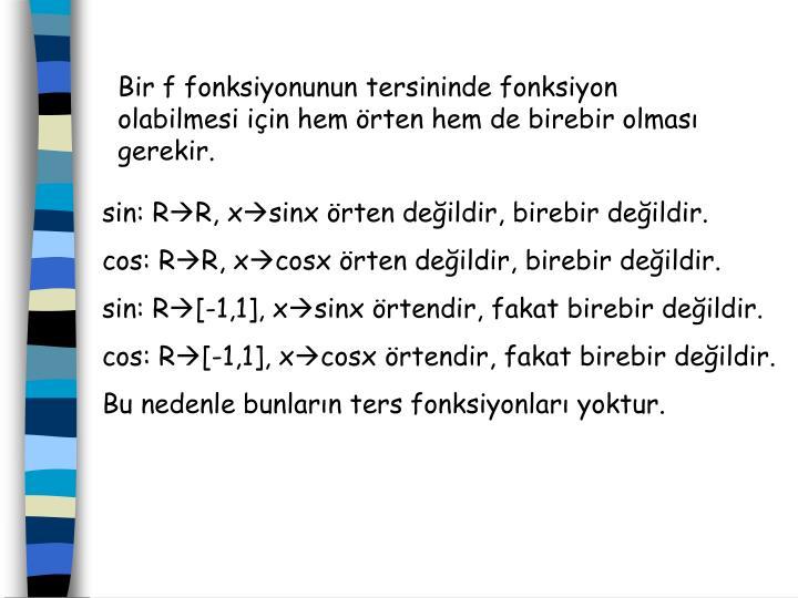 Bir f fonksiyonunun tersininde fonksiyon olabilmesi iin hem rten hem de birebir olmas gerekir.