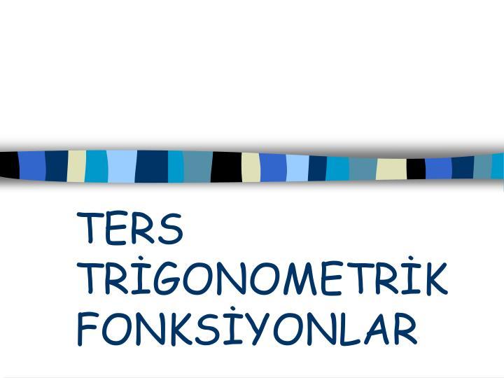 TERS TRGONOMETRK FONKSYONLAR