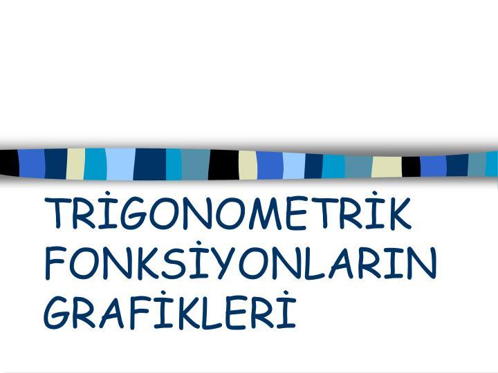 TRGONOMETRK FONKSYONLARIN GRAFKLER
