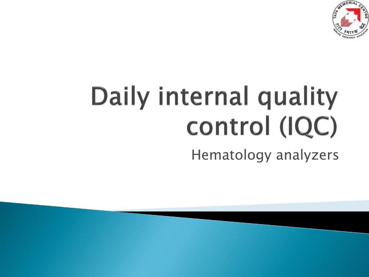 Daily internal quality control (IQC)