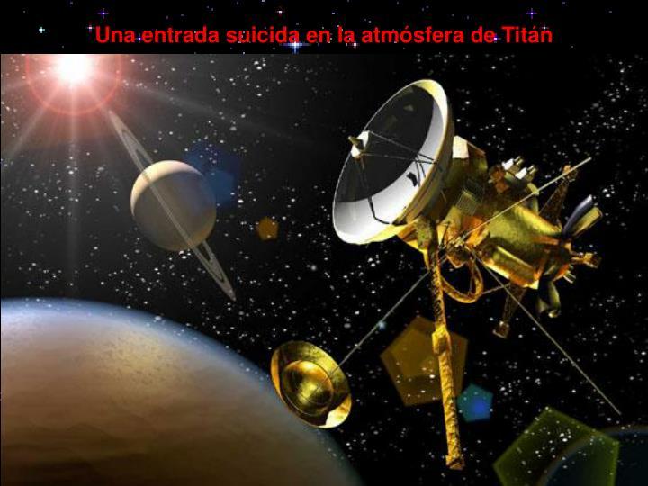 Una entrada suicida en la atmósfera de Titán