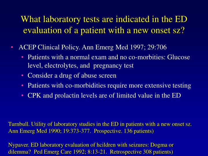 What laboratory tests are indicated in the ED evaluation of a patient with a new onset sz?