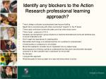 identify any blockers to the action research professional learning approach