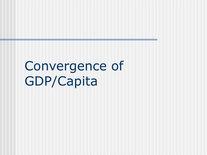 Convergence of GDP/Capita