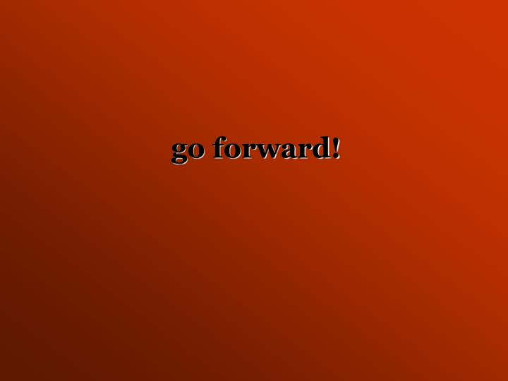 go forward!