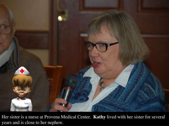 Her sister is a nurse at Provena Medical Center.