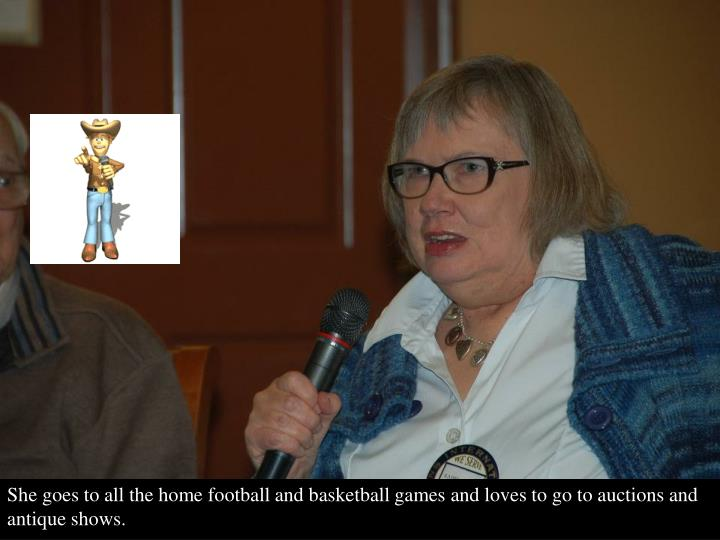 She goes to all the home football and basketball games and loves to go to auctions and antique shows.