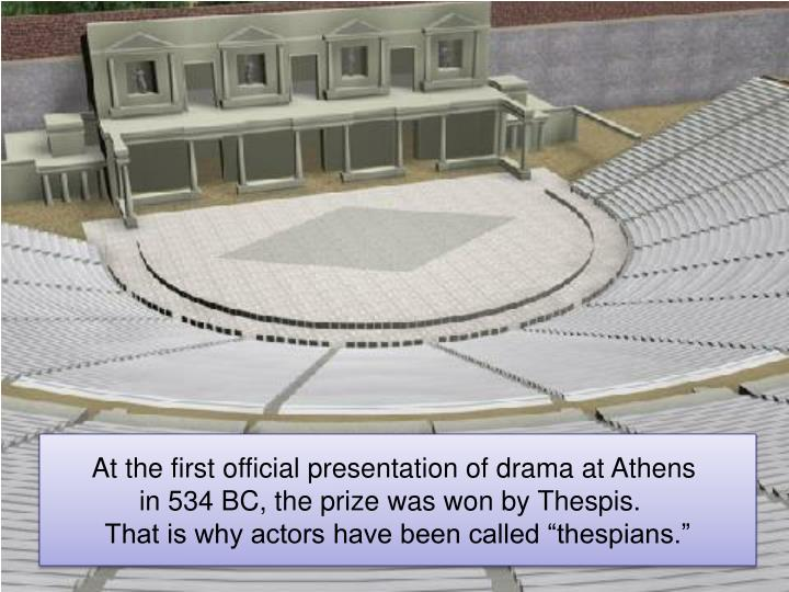 At the first official presentation of drama at Athens
