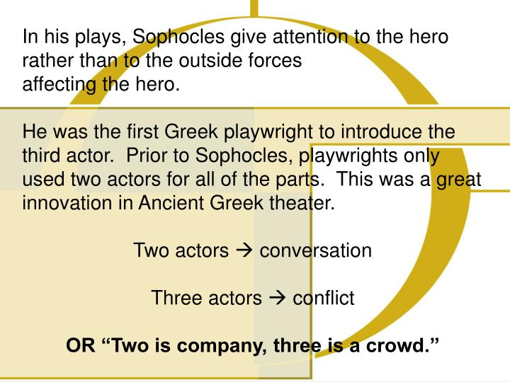 In his plays, Sophocles give attention to the hero rather than to the outside forces