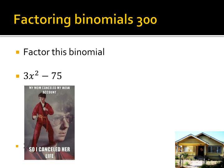 Factoring binomials 300