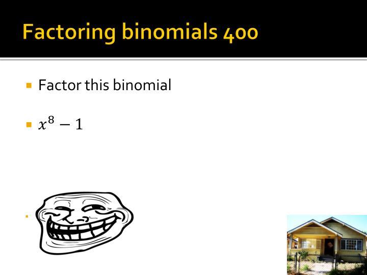 Factoring binomials 400