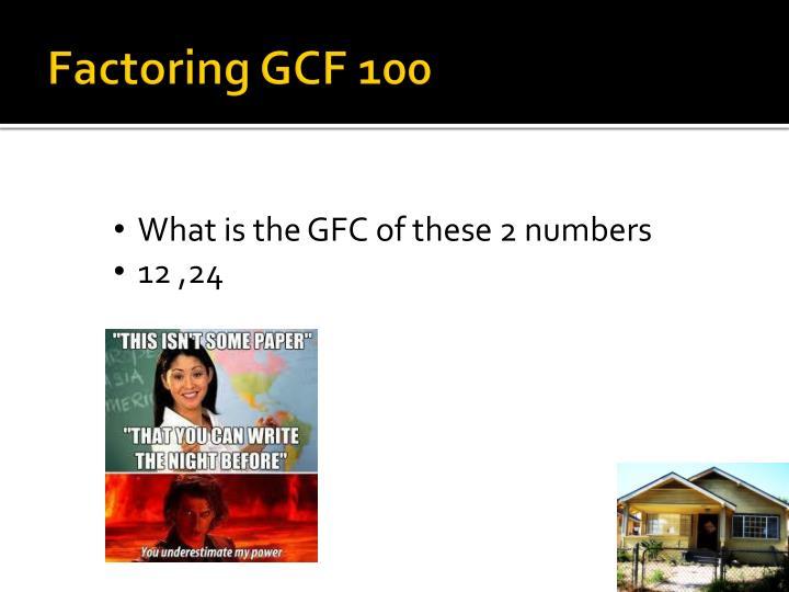 Factoring GCF 100