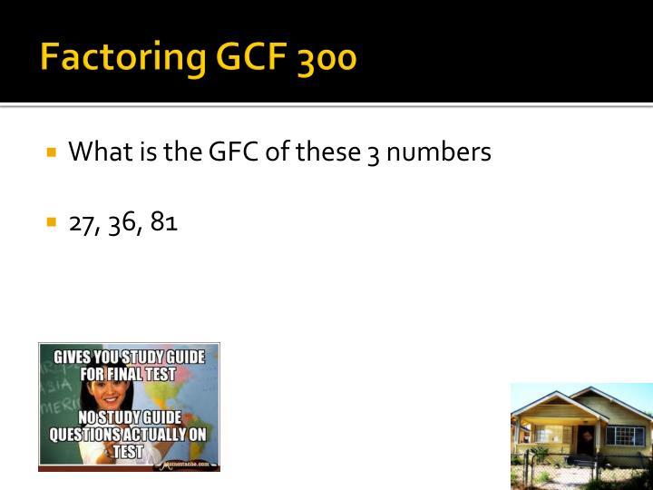 Factoring GCF 300