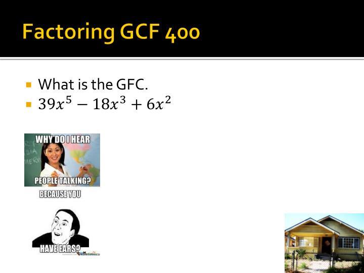 Factoring GCF 400