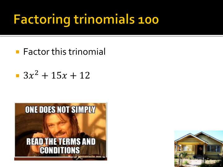 Factoring trinomials 100