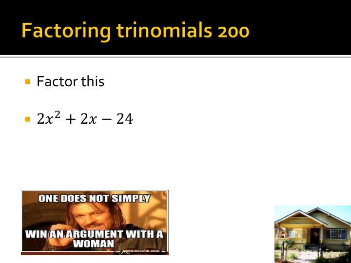 Factoring trinomials 200