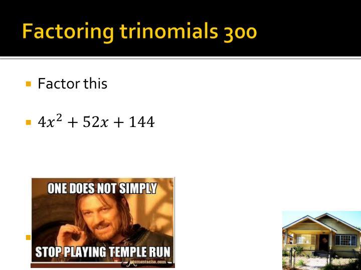 Factoring trinomials 300