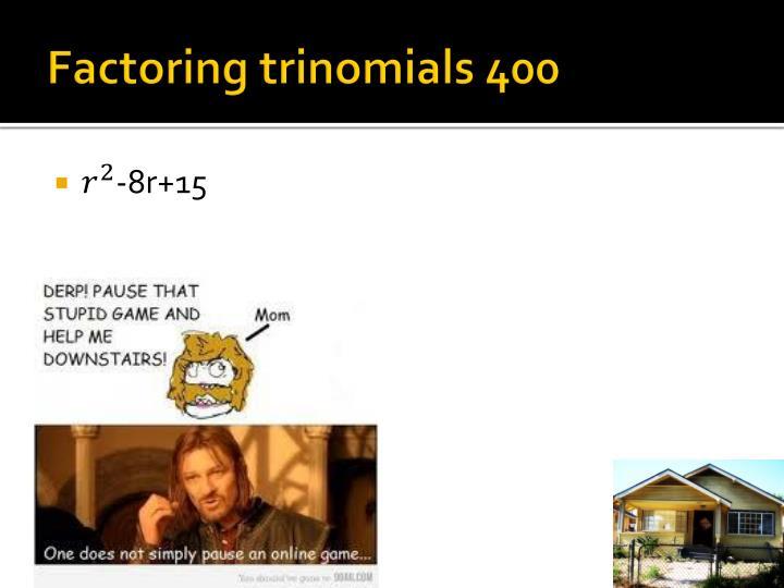 Factoring trinomials 400