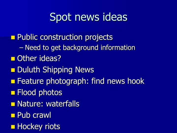 Spot news ideas